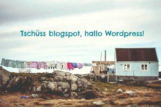 Tschüss blogspot, hallo Wordpress