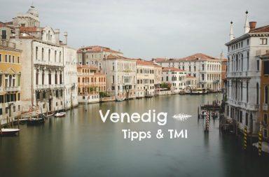 Venedig Tipps & TMI