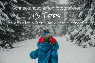 Schneelandschaften fotografieren - 13 Tipps