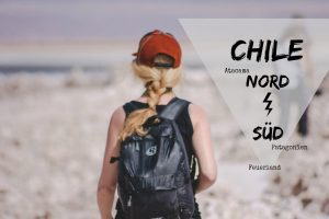 Chile Reise von Nord nach Süd: Mein Reisebericht und Tipps für das schönste Land der Welt