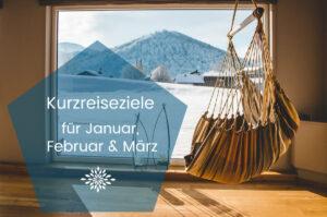 Besondere Kurzreiseziele für Januar, Februar & März