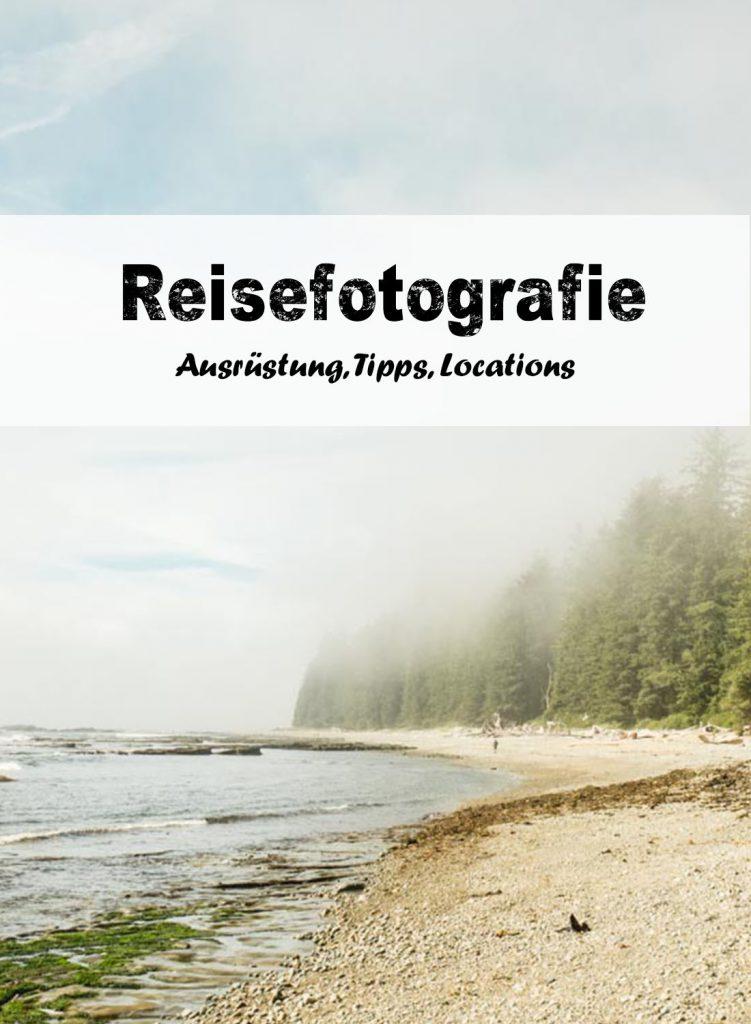 Reisefotografie: Ausrüstung & Tipps